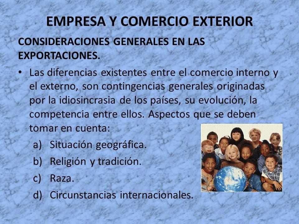 EMPRESA Y COMERCIO EXTERIOR CONSIDERACIONES GENERALES EN LAS EXPORTACIONES. Las diferencias existentes entre el comercio interno y el externo, son con