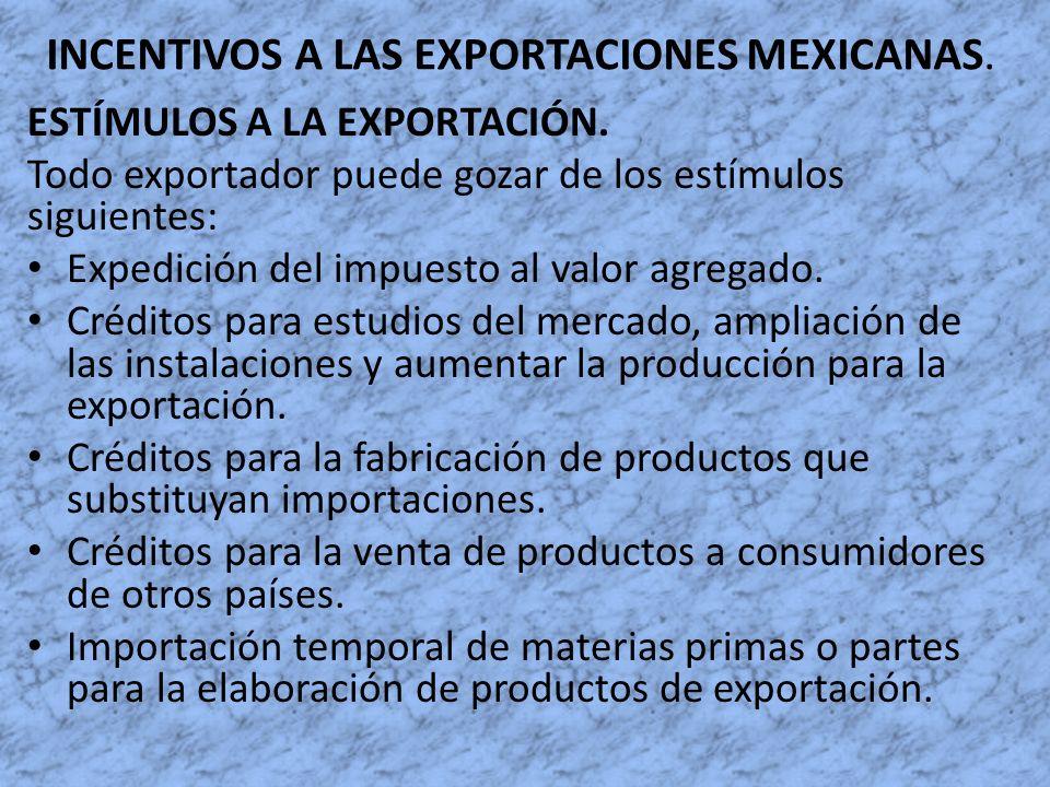 INCENTIVOS A LAS EXPORTACIONES MEXICANAS. ESTÍMULOS A LA EXPORTACIÓN. Todo exportador puede gozar de los estímulos siguientes: Expedición del impuesto