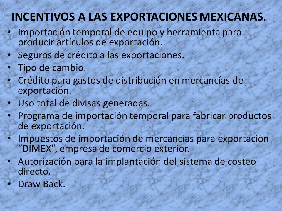 INCENTIVOS A LAS EXPORTACIONES MEXICANAS. Importación temporal de equipo y herramienta para producir artículos de exportación. Seguros de crédito a la
