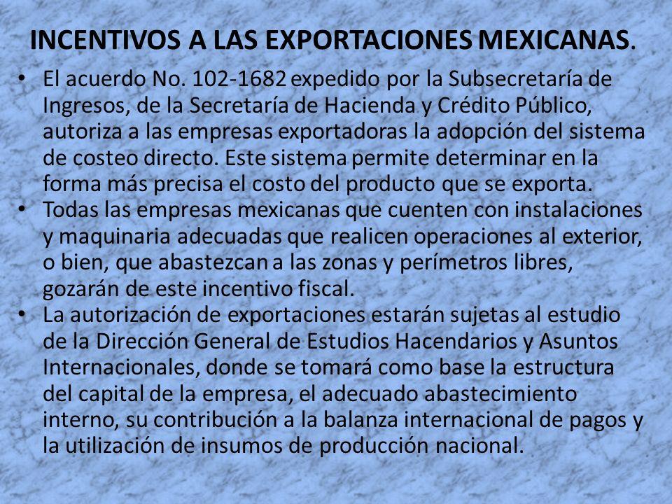 INCENTIVOS A LAS EXPORTACIONES MEXICANAS. El acuerdo No. 102-1682 expedido por la Subsecretaría de Ingresos, de la Secretaría de Hacienda y Crédito Pú