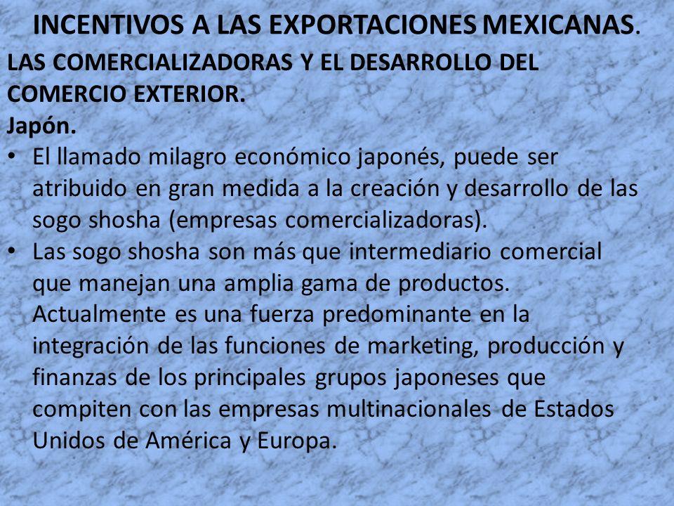 INCENTIVOS A LAS EXPORTACIONES MEXICANAS. LAS COMERCIALIZADORAS Y EL DESARROLLO DEL COMERCIO EXTERIOR. Japón. El llamado milagro económico japonés, pu