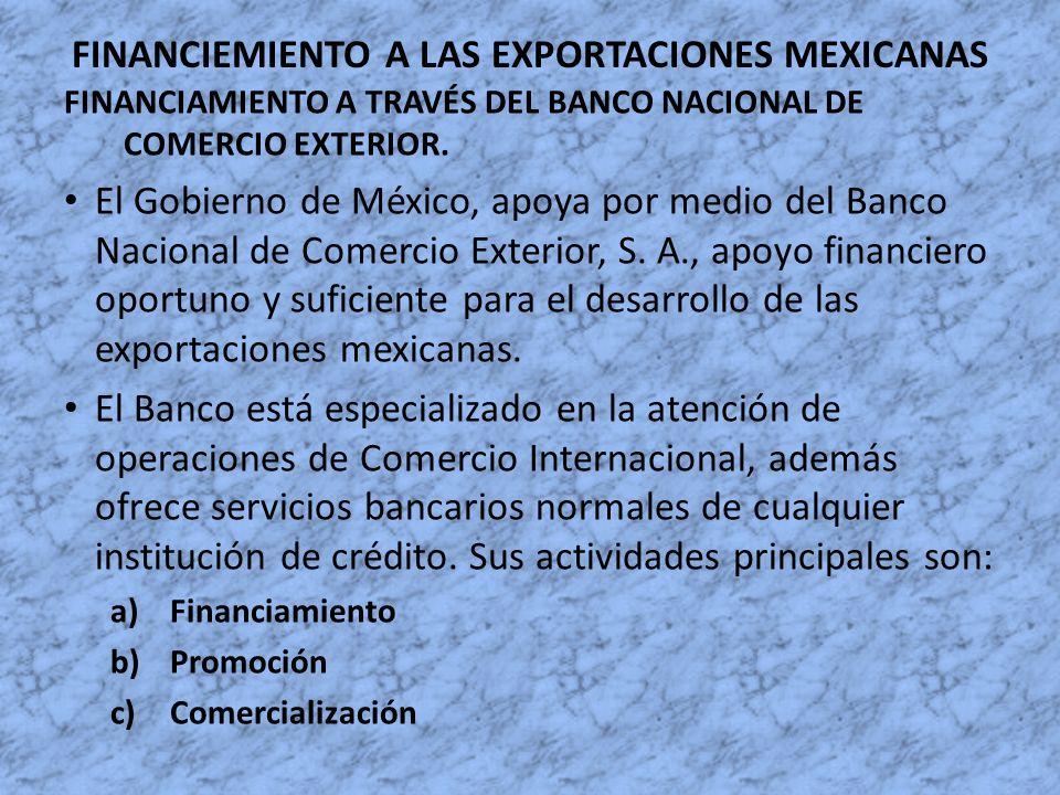 FINANCIEMIENTO A LAS EXPORTACIONES MEXICANAS FINANCIAMIENTO A TRAVÉS DEL BANCO NACIONAL DE COMERCIO EXTERIOR. El Gobierno de México, apoya por medio d