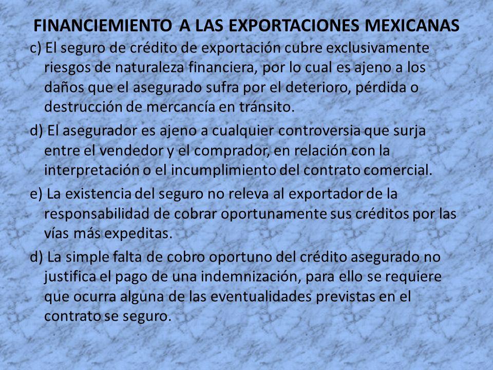 FINANCIEMIENTO A LAS EXPORTACIONES MEXICANAS c) El seguro de crédito de exportación cubre exclusivamente riesgos de naturaleza financiera, por lo cual