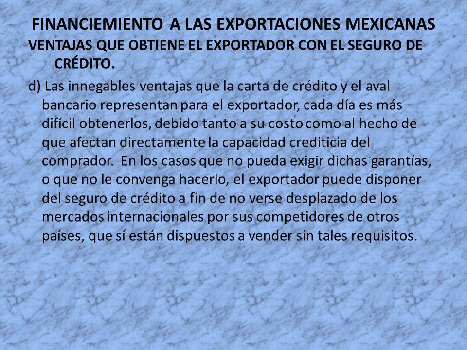 FINANCIEMIENTO A LAS EXPORTACIONES MEXICANAS VENTAJAS QUE OBTIENE EL EXPORTADOR CON EL SEGURO DE CRÉDITO. d) Las innegables ventajas que la carta de c