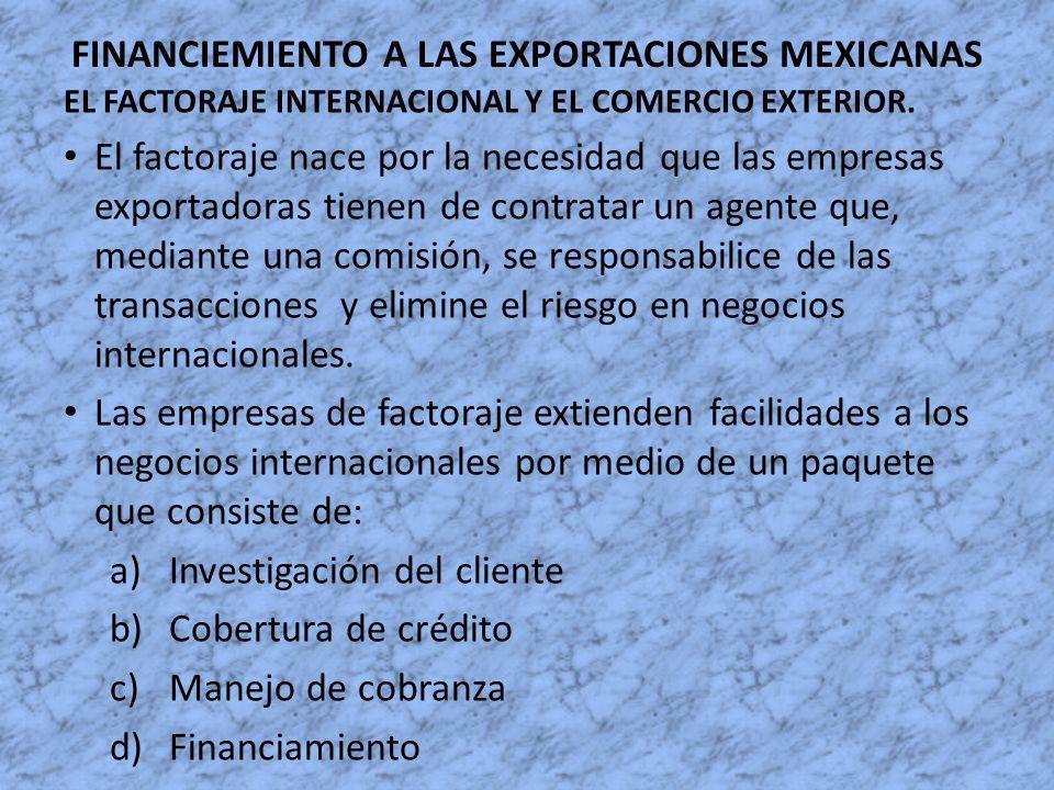 FINANCIEMIENTO A LAS EXPORTACIONES MEXICANAS EL FACTORAJE INTERNACIONAL Y EL COMERCIO EXTERIOR. El factoraje nace por la necesidad que las empresas ex