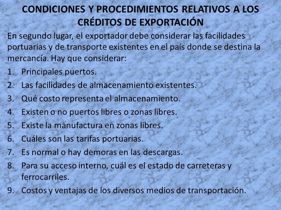 CONDICIONES Y PROCEDIMIENTOS RELATIVOS A LOS CRÉDITOS DE EXPORTACIÓN En segundo lugar, el exportador debe considerar las facilidades portuarias y de t