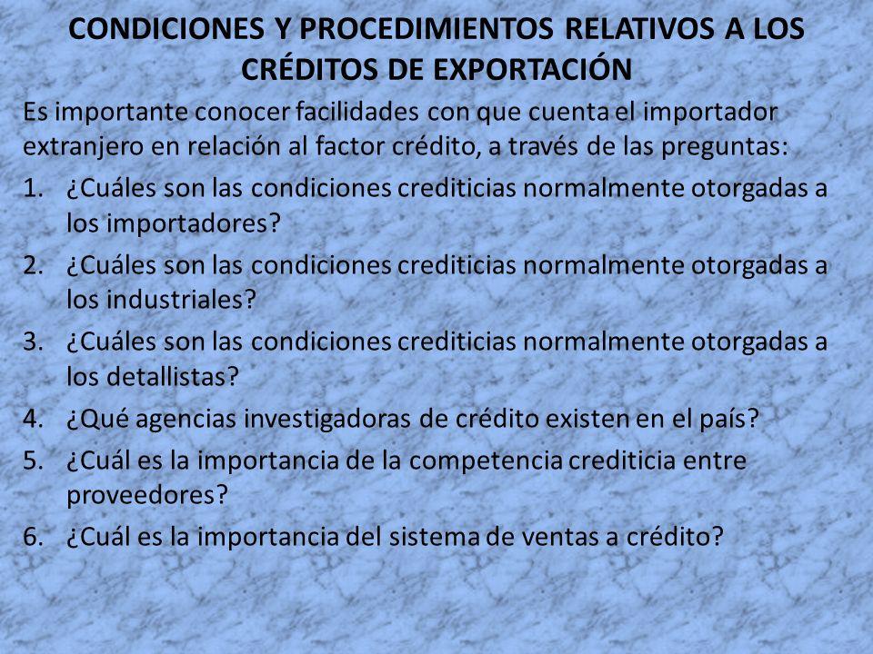 CONDICIONES Y PROCEDIMIENTOS RELATIVOS A LOS CRÉDITOS DE EXPORTACIÓN Es importante conocer facilidades con que cuenta el importador extranjero en rela