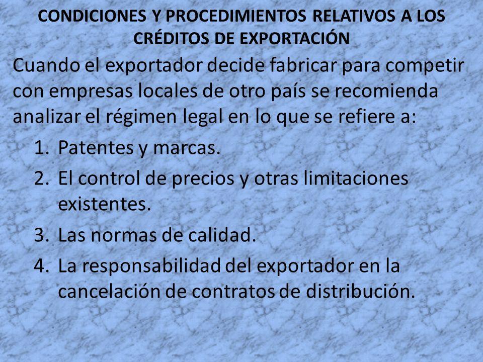 CONDICIONES Y PROCEDIMIENTOS RELATIVOS A LOS CRÉDITOS DE EXPORTACIÓN Cuando el exportador decide fabricar para competir con empresas locales de otro p
