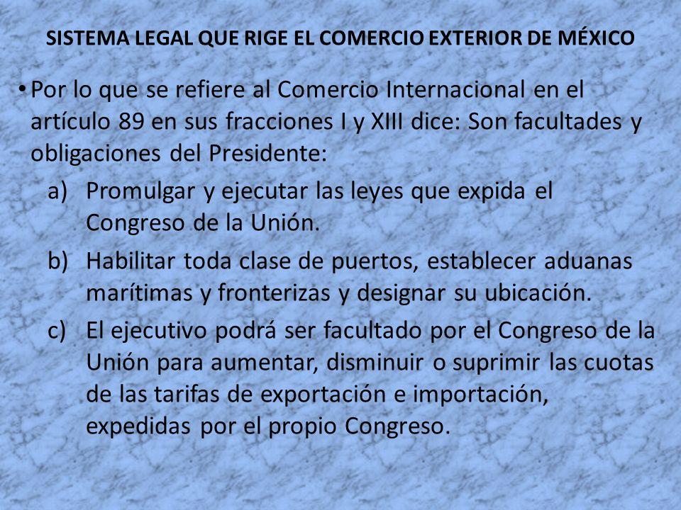 SISTEMA LEGAL QUE RIGE EL COMERCIO EXTERIOR DE MÉXICO Por lo que se refiere al Comercio Internacional en el artículo 89 en sus fracciones I y XIII dic