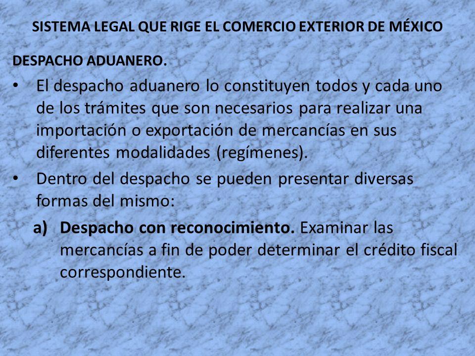 SISTEMA LEGAL QUE RIGE EL COMERCIO EXTERIOR DE MÉXICO DESPACHO ADUANERO. El despacho aduanero lo constituyen todos y cada uno de los trámites que son