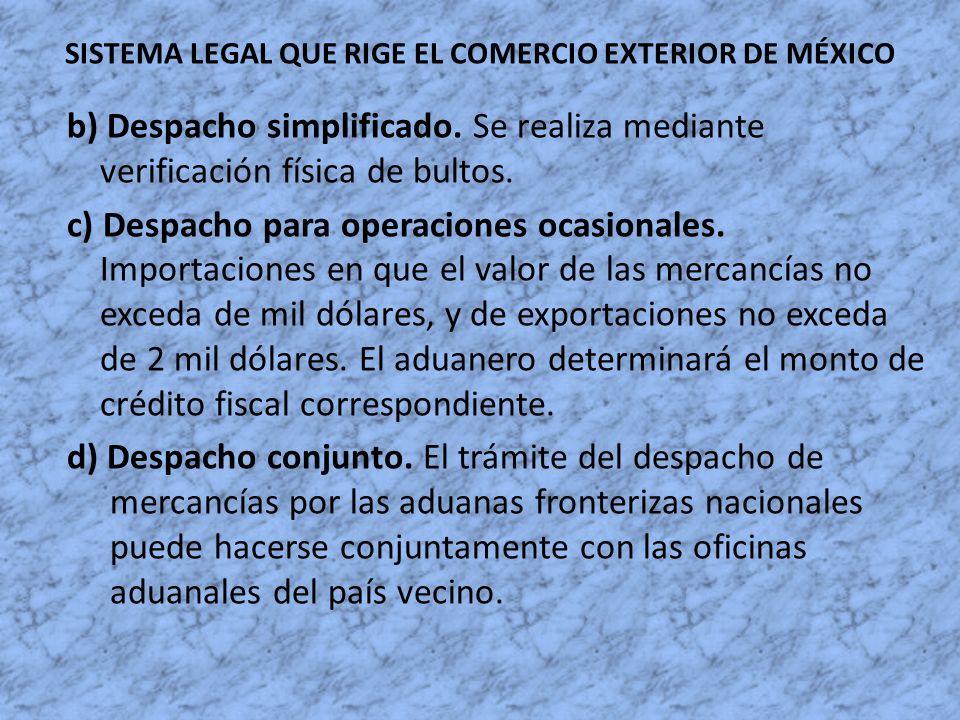 SISTEMA LEGAL QUE RIGE EL COMERCIO EXTERIOR DE MÉXICO b) Despacho simplificado. Se realiza mediante verificación física de bultos. c) Despacho para op