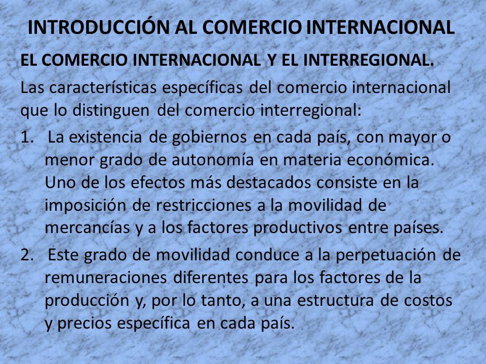 INTRODUCCIÓN AL COMERCIO INTERNACIONAL EL COMERCIO INTERNACIONAL Y EL INTERREGIONAL. Las características específicas del comercio internacional que lo