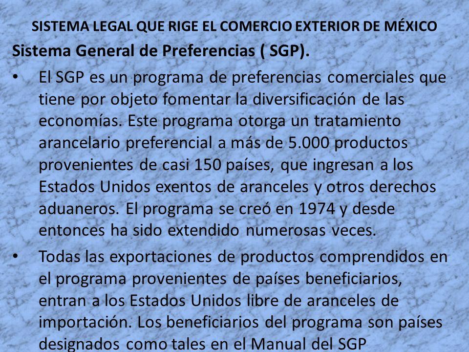 SISTEMA LEGAL QUE RIGE EL COMERCIO EXTERIOR DE MÉXICO Sistema General de Preferencias ( SGP). El SGP es un programa de preferencias comerciales que ti
