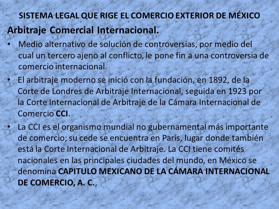 SISTEMA LEGAL QUE RIGE EL COMERCIO EXTERIOR DE MÉXICO Arbitraje Comercial Internacional. Medio alternativo de solución de controversias, por medio del