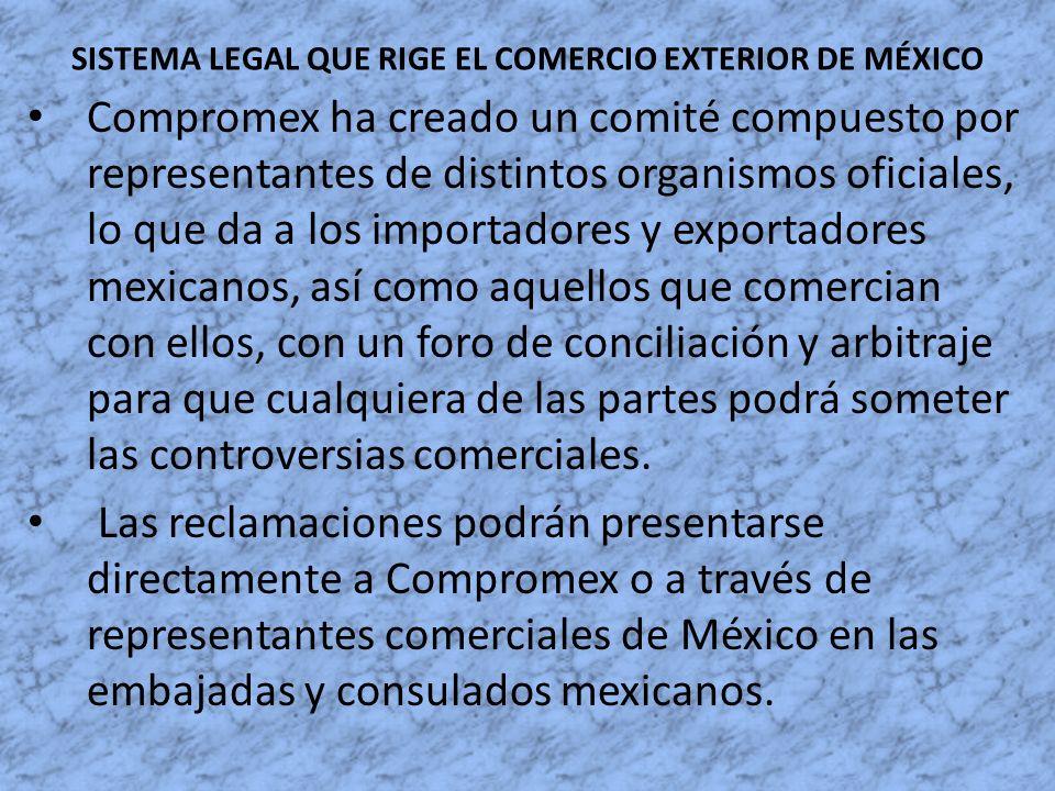 SISTEMA LEGAL QUE RIGE EL COMERCIO EXTERIOR DE MÉXICO Compromex ha creado un comité compuesto por representantes de distintos organismos oficiales, lo