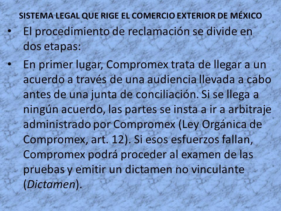 SISTEMA LEGAL QUE RIGE EL COMERCIO EXTERIOR DE MÉXICO El procedimiento de reclamación se divide en dos etapas: En primer lugar, Compromex trata de lle