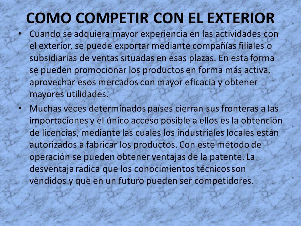 COMO COMPETIR CON EL EXTERIOR Cuando se adquiera mayor experiencia en las actividades con el exterior, se puede exportar mediante compañías filiales o