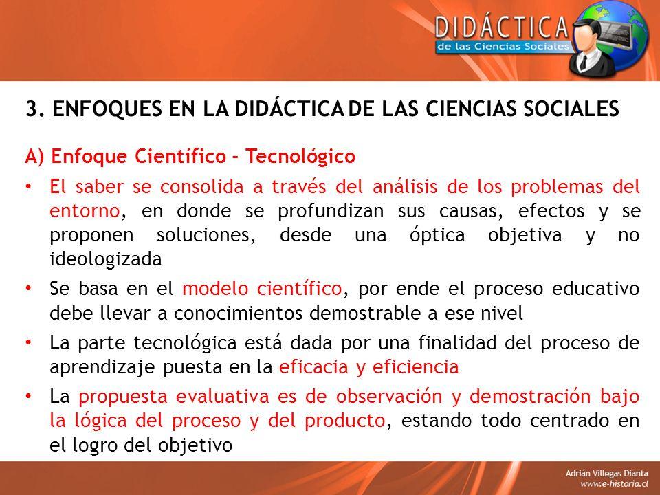 3. ENFOQUES EN LA DIDÁCTICA DE LAS CIENCIAS SOCIALES A) Enfoque Científico - Tecnológico El saber se consolida a través del análisis de los problemas