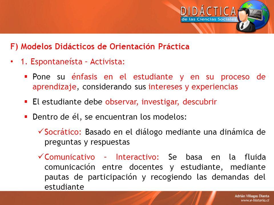 F) Modelos Didácticos de Orientación Práctica 1. Espontaneísta – Activista: Pone su énfasis en el estudiante y en su proceso de aprendizaje, considera