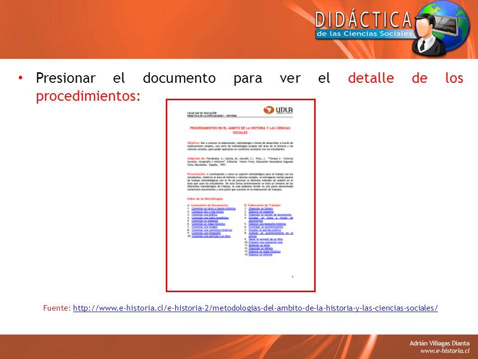 Presionar el documento para ver el detalle de los procedimientos: Fuente: http://www.e-historia.cl/e-historia-2/metodologias-del-ambito-de-la-historia