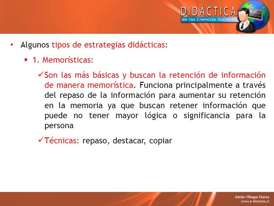 Algunos tipos de estrategias didácticas: 1. Memorísticas: Son las más básicas y buscan la retención de información de manera memorística. Funciona pri