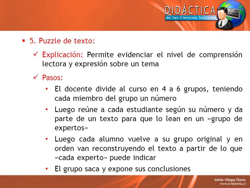 5. Puzzle de texto: Explicación: Permite evidenciar el nivel de comprensión lectora y expresión sobre un tema Pasos: El docente divide al curso en 4 a