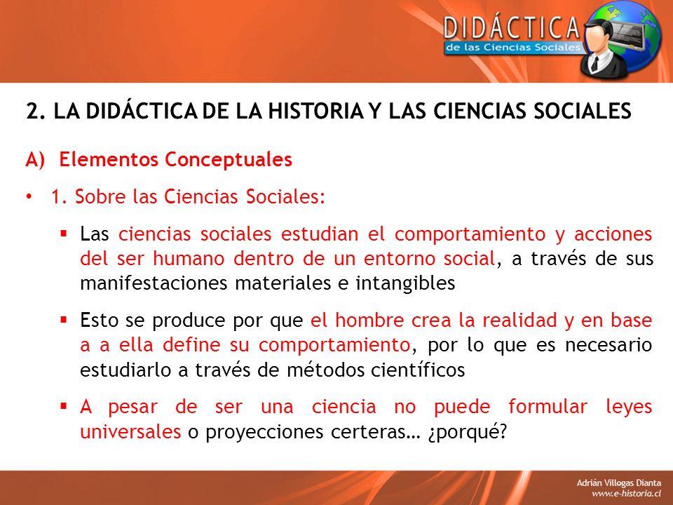 2. LA DIDÁCTICA DE LA HISTORIA Y LAS CIENCIAS SOCIALES A)Elementos Conceptuales 1. Sobre las Ciencias Sociales: Las ciencias sociales estudian el comp