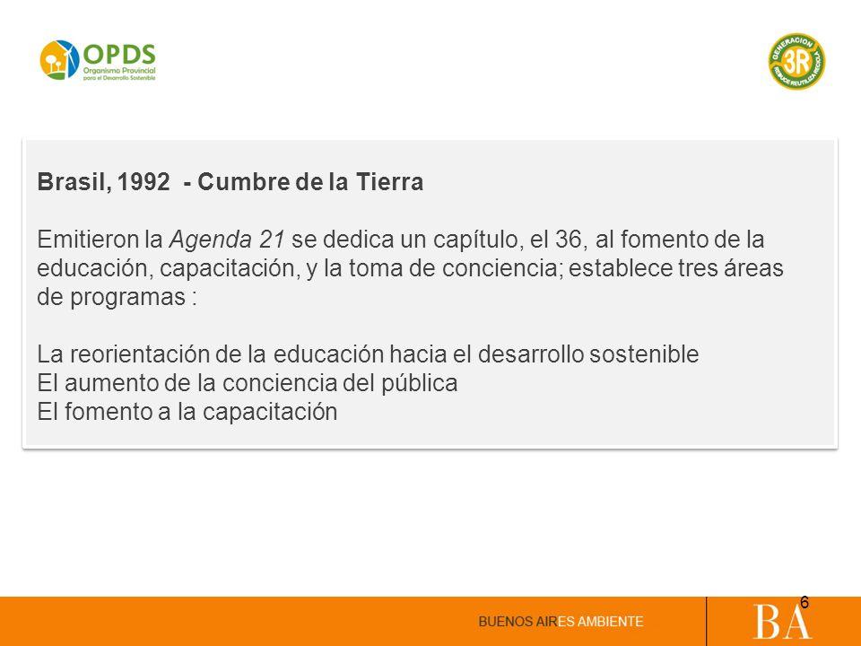 Brasil, 1992 - Cumbre de la Tierra Emitieron la Agenda 21 se dedica un capítulo, el 36, al fomento de la educación, capacitación, y la toma de concien