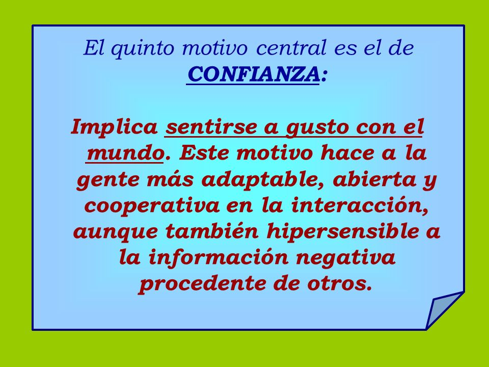 El quinto motivo central es el de CONFIANZA: Implica sentirse a gusto con el mundo. Este motivo hace a la gente más adaptable, abierta y cooperativa e