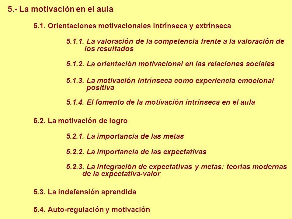 5.- La motivación en el aula 5.1. Orientaciones motivacionales intrínseca y extrínseca 5.1.1. La valoración de la competencia frente a la valoración d