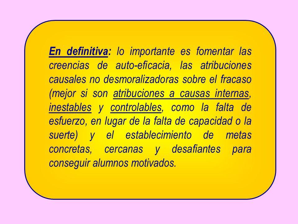 En definitiva: lo importante es fomentar las creencias de auto-eficacia, las atribuciones causales no desmoralizadoras sobre el fracaso (mejor si son