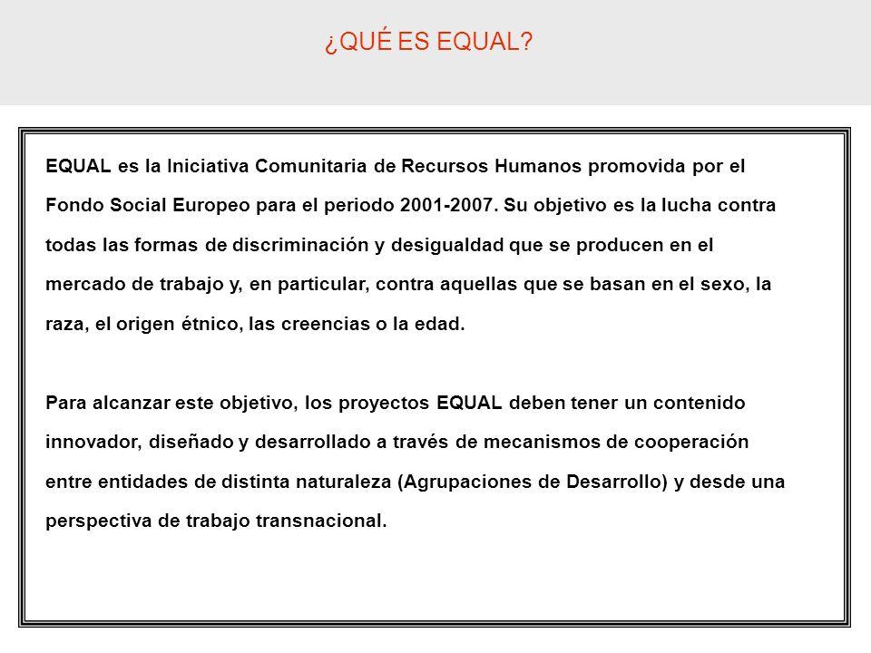 EQUAL es la Iniciativa Comunitaria de Recursos Humanos promovida por el Fondo Social Europeo para el periodo 2001-2007. Su objetivo es la lucha contra