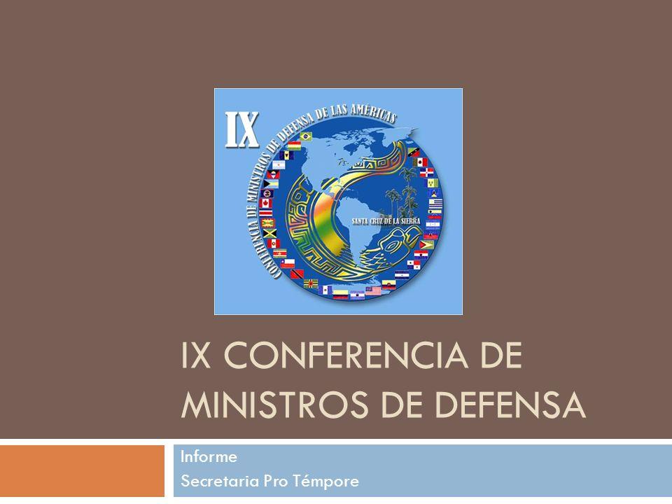 IX CONFERENCIA DE MINISTROS DE DEFENSA Informe Secretaria Pro Témpore