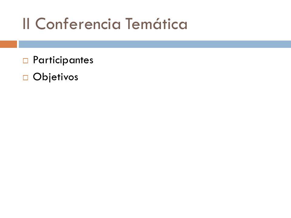 II Conferencia Temática Participantes Objetivos