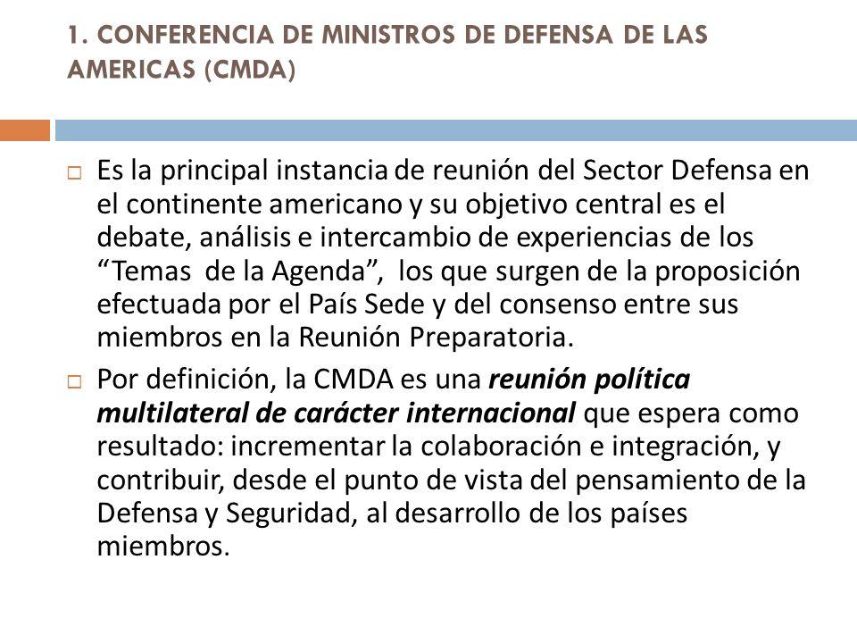 1. CONFERENCIA DE MINISTROS DE DEFENSA DE LAS AMERICAS (CMDA) Es la principal instancia de reunión del Sector Defensa en el continente americano y su