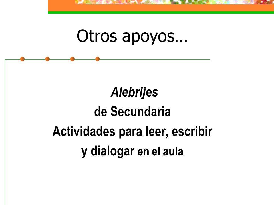 Otros apoyos… Alebrijes de Secundaria Actividades para leer, escribir y dialogar en el aula