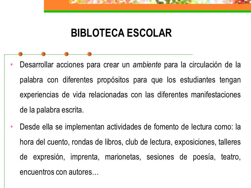 BIBLOTECA ESCOLAR Desarrollar acciones para crear un ambiente para la circulación de la palabra con diferentes propósitos para que los estudiantes ten