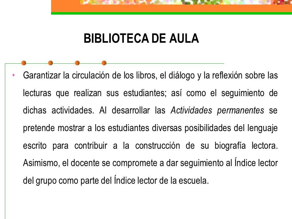 BIBLIOTECA DE AULA Garantizar la circulación de los libros, el diálogo y la reflexión sobre las lecturas que realizan sus estudiantes; así como el seg