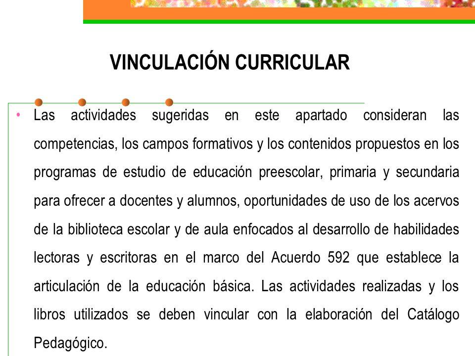 VINCULACIÓN CURRICULAR Las actividades sugeridas en este apartado consideran las competencias, los campos formativos y los contenidos propuestos en lo