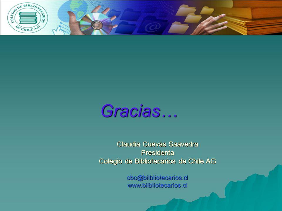 Gracias… Claudia Cuevas Saavedra Presidenta Colegio de Bibliotecarios de Chile AG cbc@bilbliotecarios.cl www.bilbliotecarios.cl