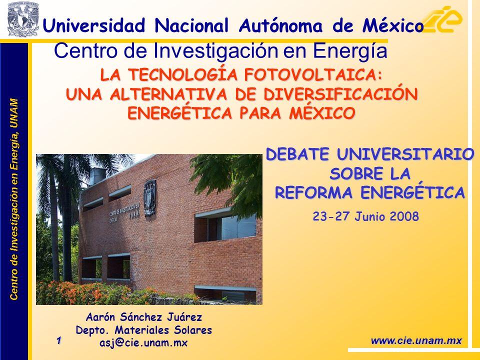 Centro de Investigación en Energía, UNAM Centro de Investigación en Energía, UNAM 2 www.cie.unam.mx Contenido Que son las celdas solares: ventajas y barreras para su implementación Estado actual de la tecnología: fabricantes, producción, proyectos mundiales y nacionales, políticas de fomento, y la interconexión a la red.