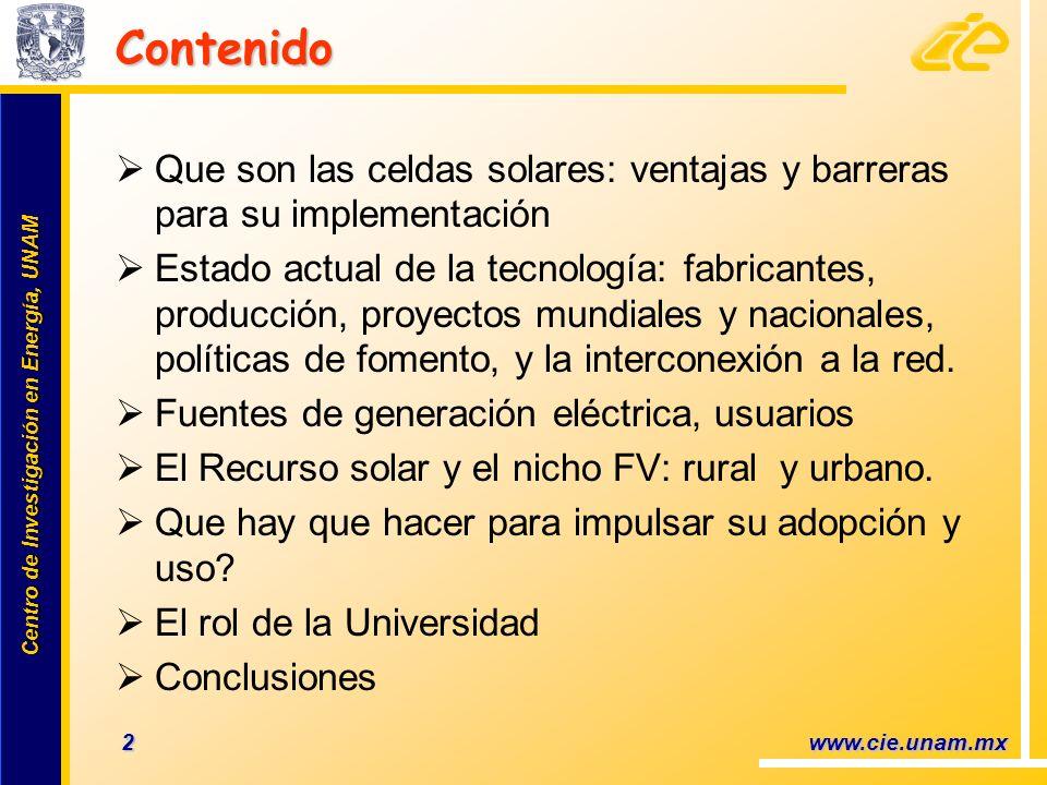 Centro de Investigación en Energía, UNAM Centro de Investigación en Energía, UNAM 3 www.cie.unam.mx Adaptado de: E Conversión Fotovoltaica Transformación Directa de Luz a Electricidad El Binomio de Generación de Energía Limpia Energía solar Tecnología FV Energía Verde