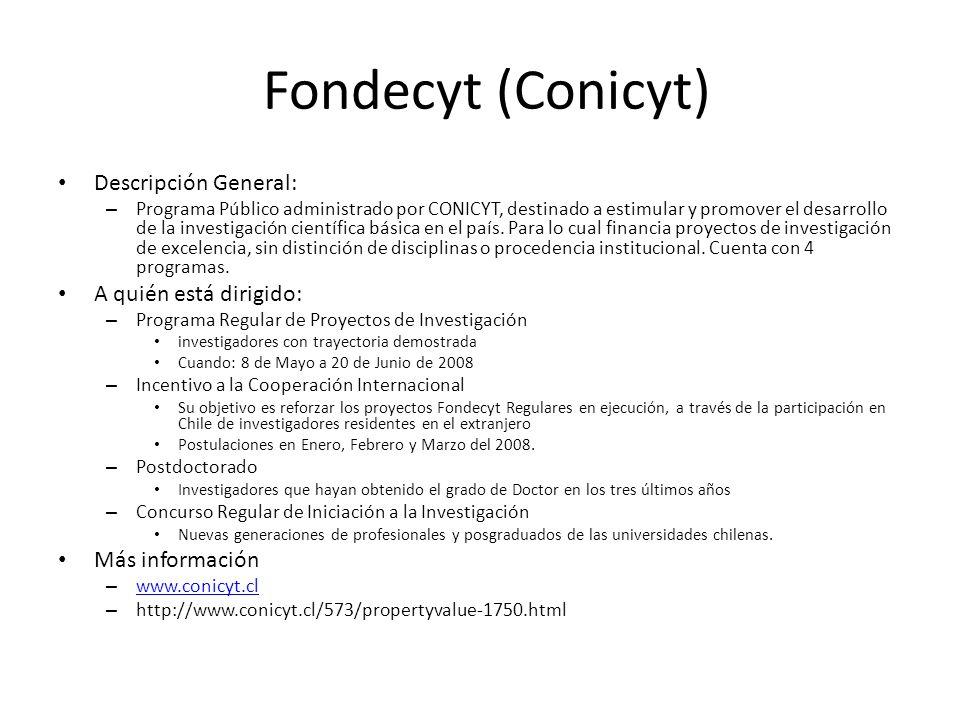 Fondecyt (Conicyt) Descripción General: – Programa Público administrado por CONICYT, destinado a estimular y promover el desarrollo de la investigació