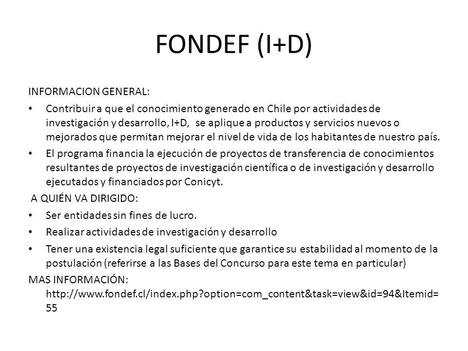 FONDEF (I+D) INFORMACION GENERAL: Contribuir a que el conocimiento generado en Chile por actividades de investigación y desarrollo, I+D, se aplique a