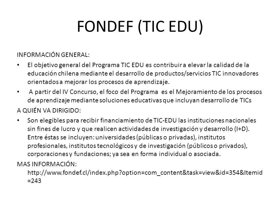 FONDEF (TIC EDU) INFORMACIÓN GENERAL: El objetivo general del Programa TIC EDU es contribuir a elevar la calidad de la educación chilena mediante el d
