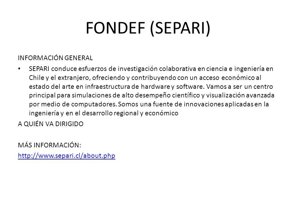FONDEF (SEPARI) INFORMACIÓN GENERAL SEPARI conduce esfuerzos de investigación colaborativa en ciencia e ingeniería en Chile y el extranjero, ofreciend