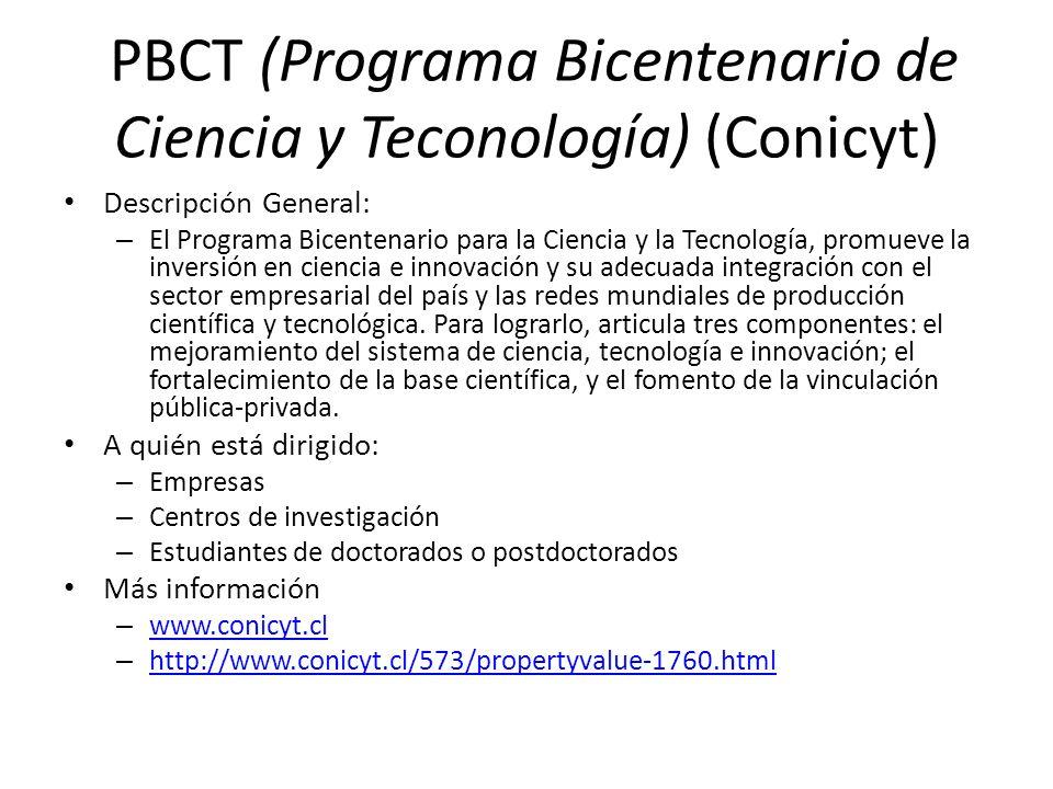 PBCT (Programa Bicentenario de Ciencia y Teconología) (Conicyt) Descripción General: – El Programa Bicentenario para la Ciencia y la Tecnología, promu