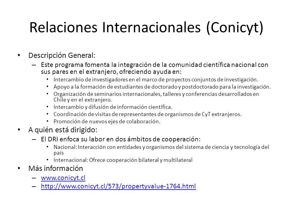 Relaciones Internacionales (Conicyt) Descripción General: – Este programa fomenta la integración de la comunidad científica nacional con sus pares en