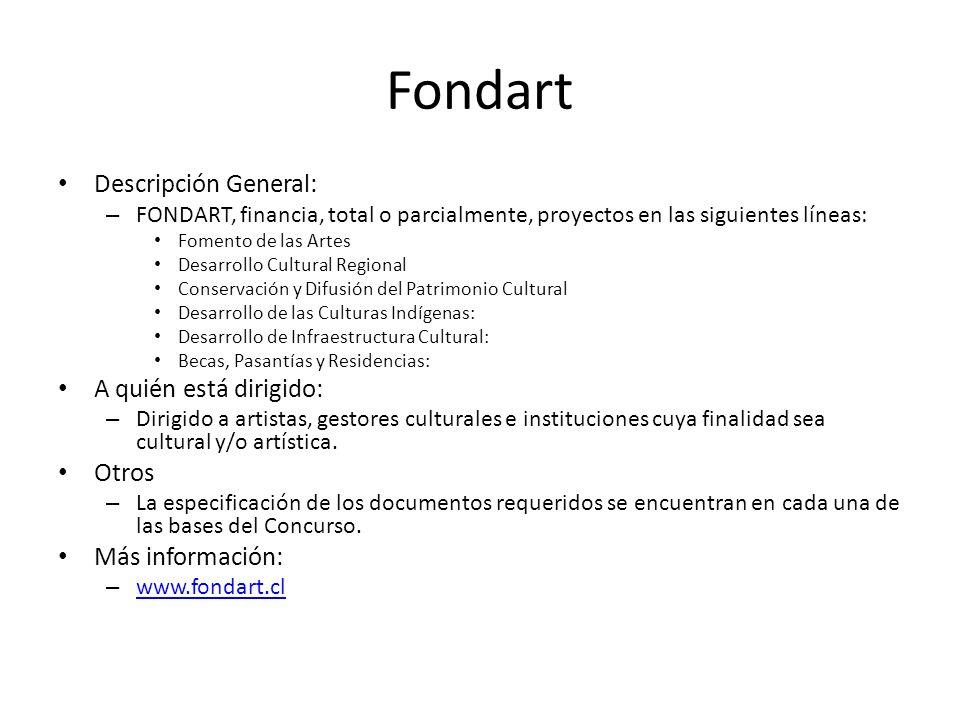 Fondart Descripción General: – FONDART, financia, total o parcialmente, proyectos en las siguientes líneas: Fomento de las Artes Desarrollo Cultural R