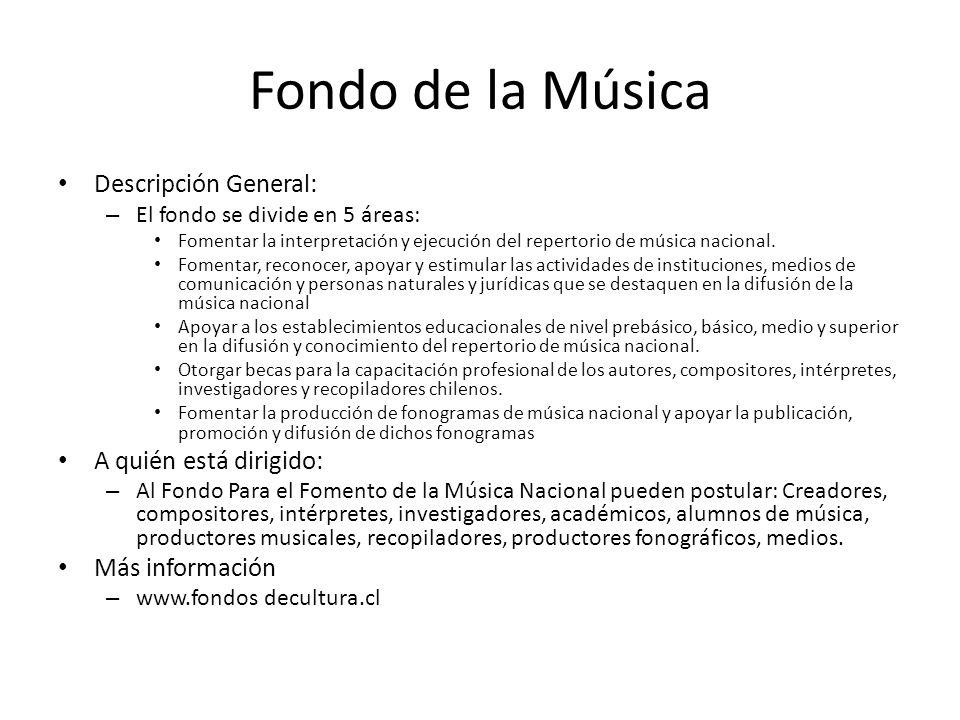 Fondo de la Música Descripción General: – El fondo se divide en 5 áreas: Fomentar la interpretación y ejecución del repertorio de música nacional. Fom